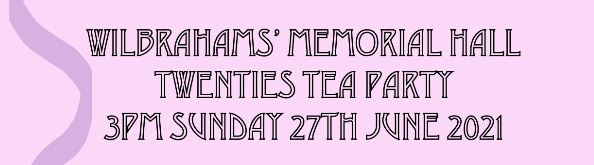 Twenties Tea Party at the Memorial Hall on Sunday 27 June 2021 at 3pm